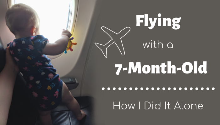 Flying with a 7-Month-Old: How I Did It Alone